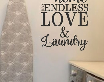 LAUNDRY-This home has endless LOVE and LAUNDRY- Vinyl Wall Decal- Laundry Room Decor- Laundry Humor- Family Decor