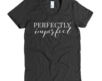 Perfectly Imperfect - T-shirt - girl boss - tee - t-shirt - small business - female entrepreneur - clothing - christmas - gift - boss lady