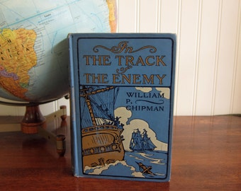 In the Track of the Enemy by William P. Chipman - turn of century naval adventure novel - 1907 antique book