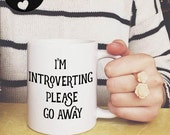 I'm Introverting Please Go Away Coffee Mug, Funny Coffee Mugs, College Student Gifts, Boyfriend gift, Unique Quote Mugs