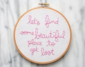 let's find some beautiful place to get lost customizable hand embroidered lyric in six inch hoop