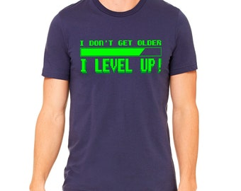 I Don't Get Older I Level Up T-Shirt Funny Retro Video Game Life Geekery Geek Nerd Gamer Gaming Tee Shirt T-shirt Adult Mens
