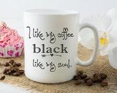 I like my Coffee Black like my soul, Coffee Mug, Black Coffee, Small Mug, Large Mug, Coffee Mug, Work Mug, Funny Coffee Mug, Gift Idea