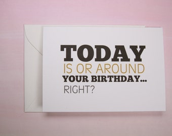 "Funny Birthday Card, Sarcastic Card, Belated Birthday Card - ""Around Your Birthday"""