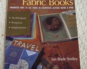 The Art of Fabric Books: Innovative Ways to Use Fabric in Scrapbooks, Altered Books and More.  Softcover