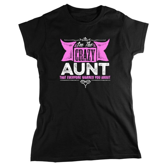 I'm The Crazy Aunt That Everyone Warned You About Shirt, new aunt, gift for aunt, gift for sister - ID: 1177