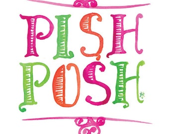 Pish Posh -- Watercolor Print with hand lettering