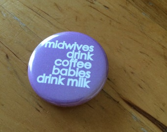 MIDWIVES BUTTON / set of 6 / midwives drink coffee babies drink milk / babies / doula / childbirth / prenatal / postpartum / midwifery birth