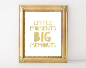 Nursery Printable Art Print Little Moments Big Memories Nursery Quote Print Playroom Decor Gold Foil Print 5x7 8x10 11x14 Instant Download