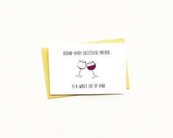 Mother's Day Card...Wine Lover...Mom...Mum..Funny Mother's Day...Happy Mother's Day...Behind Every Successful Mother Is A Whole Lot Of Vino