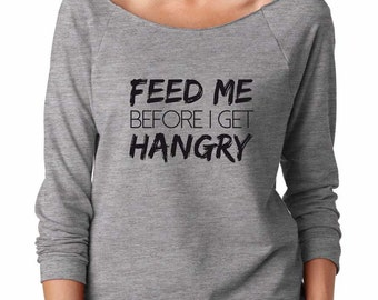 Feed Me Before I Get Hangry, Super Soft & Lightweight Women's Raw Edge Boat Neck Terry Sweatshirt w 3/4 length sleeves. Hangry Shirt.