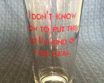 I Don't Know How To Put This, But I'm Kind Of A Big Deal - Anchorman Quote - You Choose Glass Style and Color