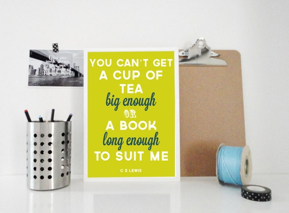 Typography Print A Cup of Tea Big Enough or A Book Long Enough - Famous Quote Print - C.S. Lewis Quote Poster - Bookworm Booklover Gift