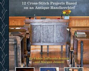 Pattern Book: A Schoolroom Alphabet - 12 Cross Stitch Projects Based on an Antique Hankerchief - Vickie LoPiccolo Jennett Maegan Jennett