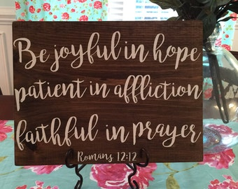 Be Joyful in Hope, Patient in Afflicition, Faithful in Prayer Wood Sign - Romans 12:12