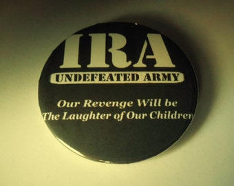 Statement Pin * IRA * Our Revenge Will Be the Laughter of Our Children * Bobby Sands quote - Statement Pin