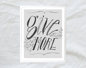 give more - hand lettered poster print - 8x10 11x14