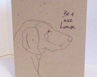 Greeting Card—Be A Nice Human—A Card with Advice from Your Dog—Delivered with an envelope in a plastic sleeve