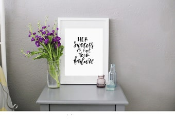 Digital Download Her Success is Not Your Failure // RachelAllene Calligraphy print