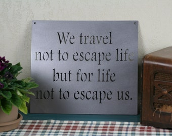 Inspirational Metal Sign -- We travel not to escape life, travel decor, travel agent gift, traveler gift, housewarming, motivational sign