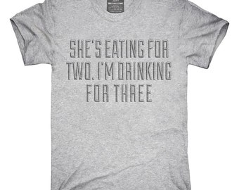 She's Eating For Two I'm Drinking For Three T-Shirt, Hoodie, Tank Top, Gifts