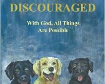 Never Be Discouraged With God All Things Are Possible