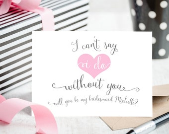 Bridesmaid Invitation I Can't Say I Do Without You Wedding Card - Blank for Personal Message - Personalised with Any Name