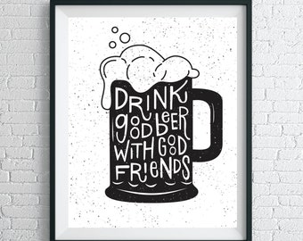 Drink Good Beer With Good Friends Print / Friends Quote / Beer Cart Decor / Bar Decor