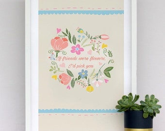 If friends were flowers - print