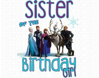 Sister of the Birthday Girl Frozen Family Shirts Iron On - Digital - You Print