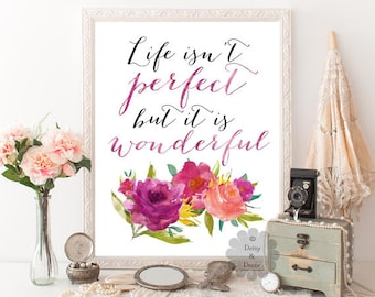 Life isn't perfect but it is wonderful quote - wall art, typography print, nursery wall art, calligraphy print, inspirational quote, floral