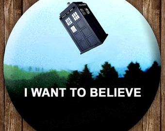 X Files Button- Tardis Button - I Want to Believe Button - I Want to Believe Tardis - Dr Who Button - Doctor Who - Tardis Magnet