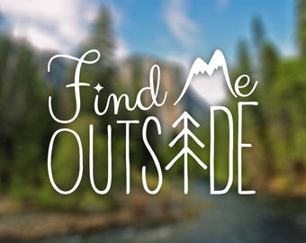 Find Me Outside Decal - For Car Windows, Water Bottles, Laptops, Almost Anywhere