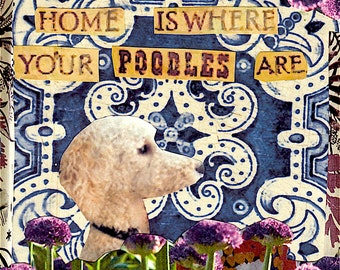 """Home Is Where Your POODLES Are ~ fine art Giclée PRINT """"6 x 6"""""""