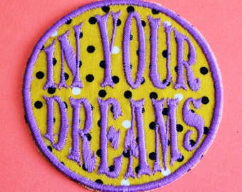 In Your Dreams Iron On Embroidered Patch