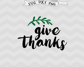 Give thanks Svg Thankful SVG DXF png Thanksgiving Svg Files for Cutting Machines Cameo files Cricut downloads thanksgiving Silhouette files