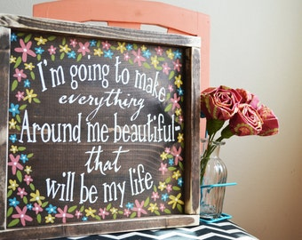 Everything Around Me Beautiful- Rustic Wood Sign