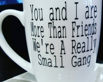 You and I are more than friends, we're a really small gang coffee mug