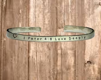 "1 Peter 4:8 Love Deeply - Cuff Bracelet Jewelry Hand Stamped 1/4"" Organic, Smooth Texture Copper Brass or Aluminum"