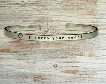 """I carry your heart - Cuff Bracelet Jewelry Hand Stamped 1/4"""" Organic, Smooth Texture Copper Brass or Aluminum"""
