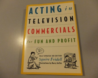 Acting in Television Commercials for Fun and Profit Squire Fridell 3rd Edition