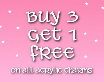 Buy 3, Get 1 Free! All Acrylic Charms