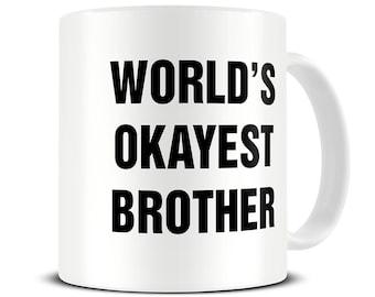 Funny Brother Gift - Brother Mug - World's Okayest Brother Coffee Mug - Funny Mug - Gift for Brother - Brother Gifts - MG545