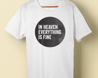 In Heaven Everything is Fine, t-shirt tee Eraserhead David Lynch