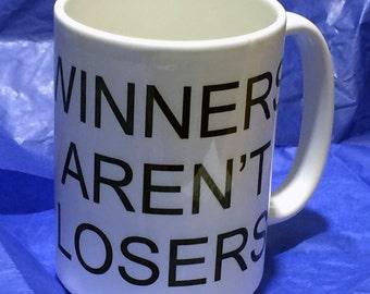 Winners Aren't Losers Mug 15 oz Make your coffee great again! Free SHIP USA