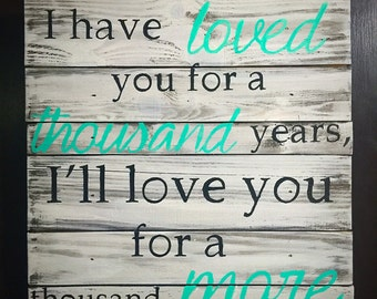 Loved you a thousand years Wood Sign