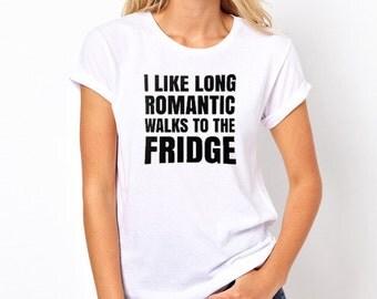 I Like Romantic Walks To The Fridge Tees S,M,L, XL, XXL Sizes *NEW*