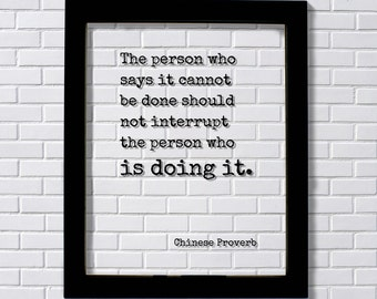 Chinese Proverb - Floating Quote - The person who says it cannot be done should not interrupt the person who is doing it - Modern Minimalist