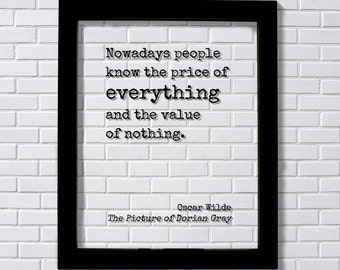 Oscar Wilde - The Picture of Dorian Gray - Floating Quote - Nowadays people know the price of everything and the value of nothing.