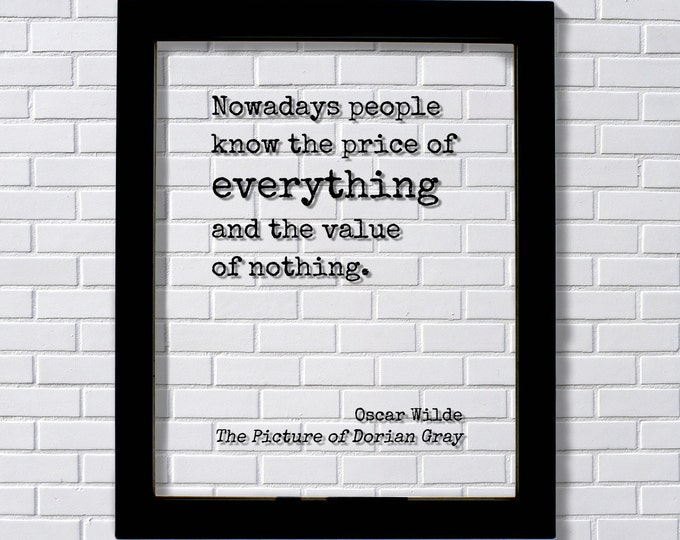 """some people know the price of everything and the value of nothing """"nowadays people know the price of everything and the value of nothing"""" - oscar wilde, the picture of dorian gray (via coral."""